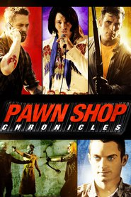 Pawn Shop Chronicles : The Movie | Watch Movies Online