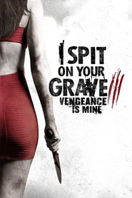 I Spit on Your Grave: Vengeance is Mine : The Movie | Watch Movies Online